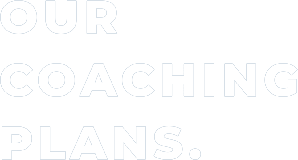 OUR COACHING PLANS.